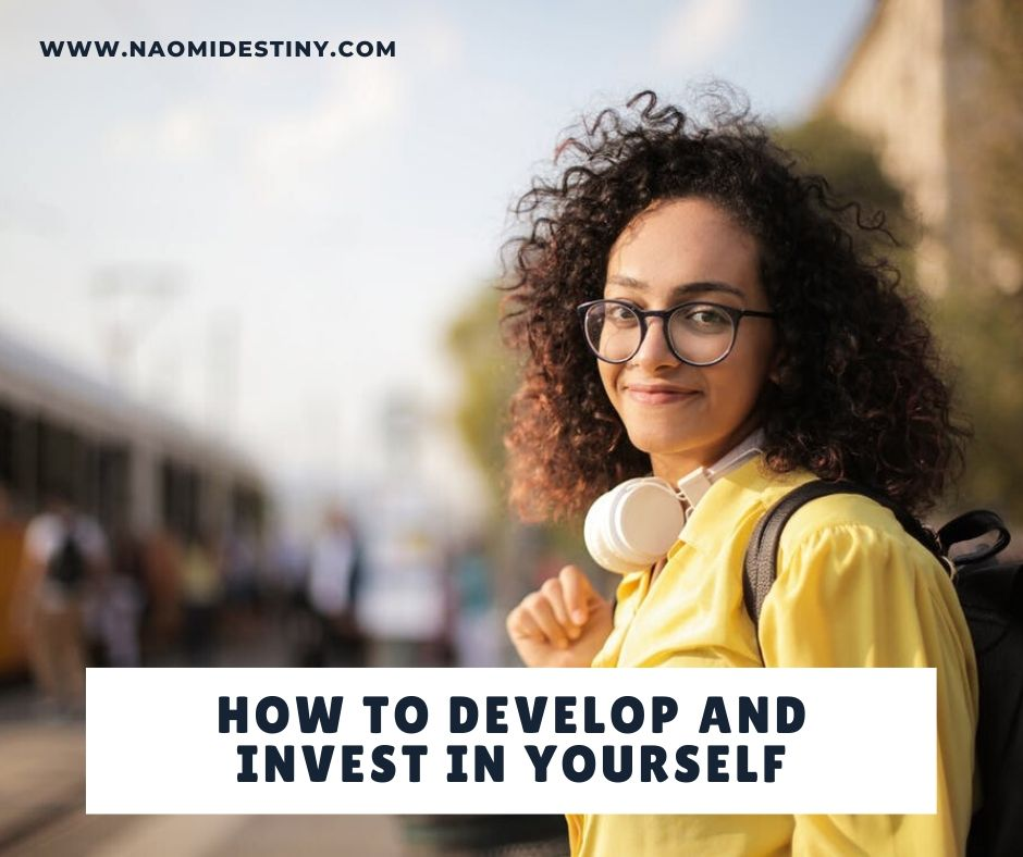 how-to-develop-and-invest-in-yourself-naomidestiny.com